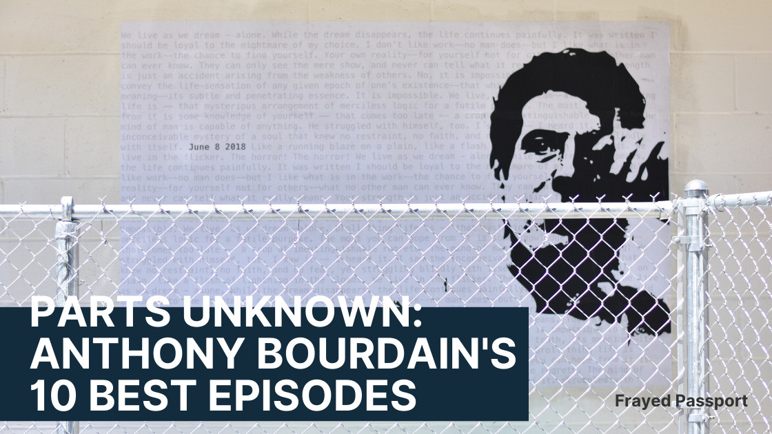 Parts Unknown - Anthony Bourdain's 10 Best Episodes - Frayed Passport